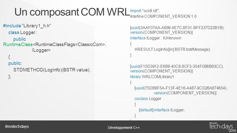 Un composant COM WRL import ocidl.idl ; #define COMPONENT_VERSION 1.0. [uuid(3AAF07AA-A699-4E7C-8F01-BFF237D22B1B), version(COMPONENT_VERSION)]